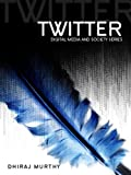 Twitter: Social Communication in the Twitter Age (DMS - Digital Media and Society)