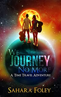 We Journey No More: A Time Travel Adventure by Sahara Foley ebook deal