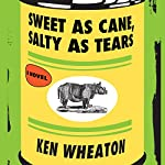 Sweet as Cane, Salty as Tears | Ken Wheaton