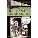 The Puritan Ice Companies: The Ice Empire of California''s Central Coast