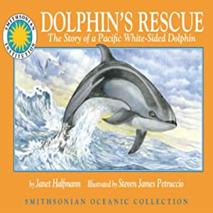 Dolphin's Rescue: The Story of the Pacific White-Sided Dolphin: A Smithsonian Oceanic Collection Book | [Janet Halfmann]