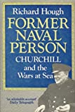 Former Naval Person: Churchill and the Wars at Sea (0297790188) by RICHARD HOUGH