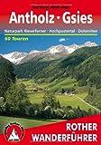 Antholz Gsies: Naturpark Rieserferner, Hochpustertal, Dolomiten. 60 Touren zwischen dem Hochgall und den Drei Zinnen