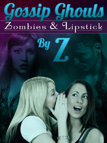 The Gossip Ghouls: Zombies and Lipstick