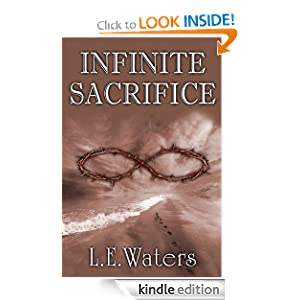 Free Kindle Book: Infinite Sacrifice (Infinite Series, Book 1), by L.E. Waters. Publisher: Rock Castle Publishing (November 1, 2011)