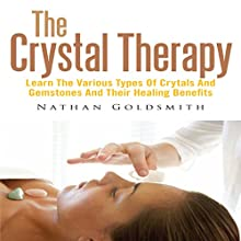 The Crystal Therapy: Learn the Various Types of Crytals and Gemstones and Their Healing Benefits (       UNABRIDGED) by Nathan Goldsmith Narrated by Yael Maritz