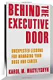 img - for Behind the Executive Door: Unexpected Lessons for Managing Your Boss and Career book / textbook / text book