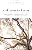 img - for With Roots in Heaven: One Woman's Passionate Journey into the Heart of her Faith [Paperback] book / textbook / text book