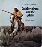 Cuthbert Grant and the Metis (We built Canada)
