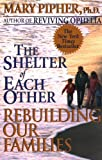 The Shelter of Each Other: Rebuilding Our Families (0345406036) by Mary Pipher
