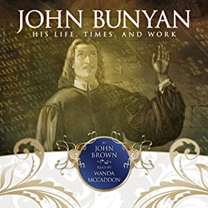 John Bunyan: His Life, Times and Work | [John Brown]