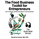 The Food Business Tool Kit for Entrepreneurs: How to Research, Develop and Produce a New Food Product Audiobook by Rachel Zemser Narrated by Robin Brooke