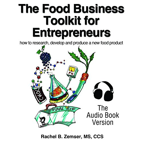 The Food Business Tool Kit for Entrepreneurs: How to Research, Develop and Produce a New Food Product by Rachel Zemser