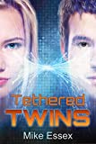 Tethered Twins (Action Packed Post-Apocalyptic Young-Adult Dystopian Sci-Fi)