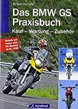 Das BMW GS Praxisbuch: Kauf - Wartung - Zubehör