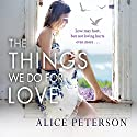 The Things We Do for Love Audiobook by Alice Peterson Narrated by Julia Barrie