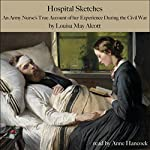 Hospital Sketches: An Army Nurse's True Account of Her Experience in the Civil War | Louisa May Alcott