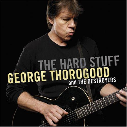 George Thorogood & The Destroyers - The Hard Stuff - Zortam Music
