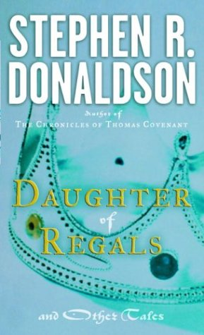 Daughter of Regals and Other Tales, Stephen R. Donaldson