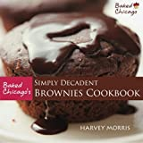 img - for Baked Chicago's Simply Decadent Brownies Cookbook book / textbook / text book