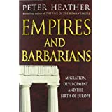 "Empires and Barbarians: Migration, Development and the Birth of Europevon ""Peter Heather"""