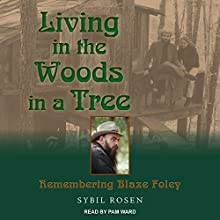 Living in the Woods in a Tree: Remembering Blaze Foley Audiobook by Sybil Rosen Narrated by Pam Ward