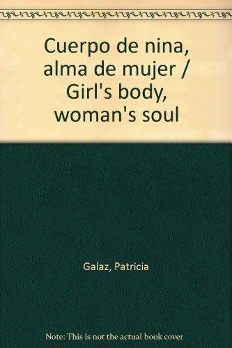 Cuerpo de niña, alma de mujer / Girl's body, woman's soul (Spanish Edition)