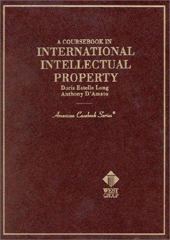 Coursebook in International Intellectual Property (American Casebook Series)