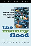 The money flood:how pension funds revolutionized investing