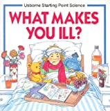 What Makes You Ill? (Usborne Starting Point Science) (0746006926) by Kate Woodward