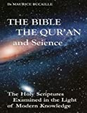 img - for The Bible, the Qu'ran and Science: The Holy Scriptures Examined in the Light of Modern Knowledge book / textbook / text book