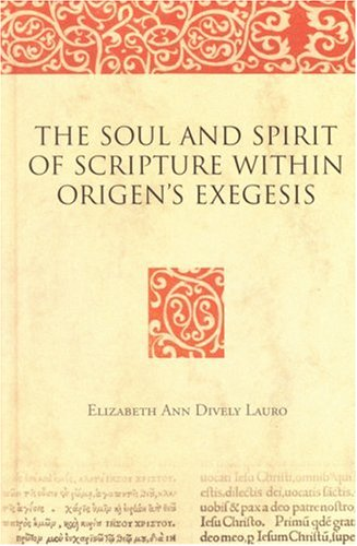 The Soul and Spirit of Scripture within Origen's Exegesis (Bible in Ancient Christianity), Elizabeth Ann Dively Lauro, Elizabeth Dively Lauro