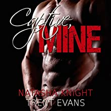 Captive, Mine (       UNABRIDGED) by Natasha Knight, Trent Evans Narrated by Philip Alces
