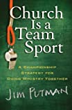 Church is a Team Sport: A Championship Strategy for Doing Ministry Together by Jim Putman (Aug 1 2009)