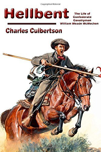 Hellbent: The Life of Confederate Cavalryman William Meade McMechen 1st edition by Culbertson, Charles (2014) Paperback