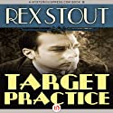 Target Practice (       UNABRIDGED) by Rex Stout Narrated by George K. Wilson