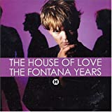 House Of Love - The Fontana Years