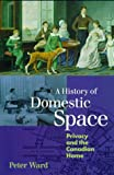 img - for A History of Domestic Space: Privacy and the Canadian Home book / textbook / text book