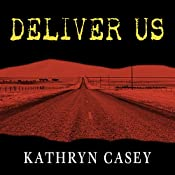 Deliver Us: Three Decades of Murder and Redemption in the Infamous I-45/Texas Killing Fields | [Kathryn Casey]