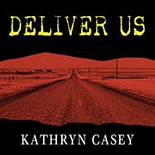 Deliver Us: Three Decades of Murder and Redemption in the Infamous I-45/Texas Killing Fields (       UNABRIDGED) by Kathryn Casey Narrated by Tanya Eby