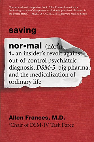 saving-normal-an-insiders-revolt-against-out-of-control-psychiatric-diagnosis-dsm-5-big-pharma-and-t