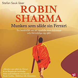 Munken som sålde sin ferrari [The Monk Who Sold His Ferrari]: En berättelse om att uppfylla sina drömmar och förverkliga sig själv | [Robin Sharma, Cecilia Lyckow Bäckman (translator)]