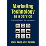 Marketing Technology as a Service: Proven Techniques That Create Valueby Laurie Young