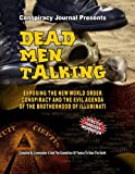 Dead Men Talking - Exposing The New World Order Conspiracy And The Evil Agenda Of The Brotherhood Of The Illuminati