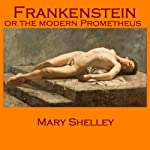 Frankenstein: Or the Modern Prometheus | Mary Shelley