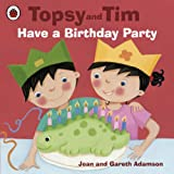 Topsy and Tim: Have a Birthday Party: Have a Birthday Party
