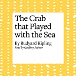 The Crab that Played with the Sea | Rudyard Kipling