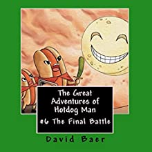 The Great Adventures of Hotdog Man: The Final Battle: The Great Adventures of Hotdog Man, Book 6 Audiobook by David Lee Baer Narrated by Steve White