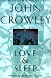 Love and Sleep (0553374680) by Crowley, John