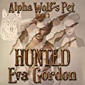 Alpha Wolf's Pet: Hunted, Book 3 Audiobook by Eva Gordon Narrated by Christine Padovan